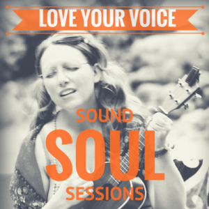 Soul Sound Sessions - Love Your Voice